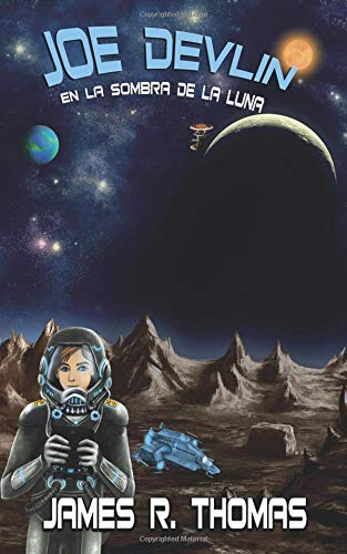 Joe Devlin: En la Sombra de la Luna: Serie Academia Espacial por James R. Thomas