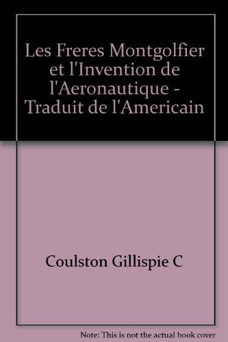 Les Freres Montgolfier et l'Invention de l'Aeronautique - Traduit de l'Americain par Coulston Gillispie C