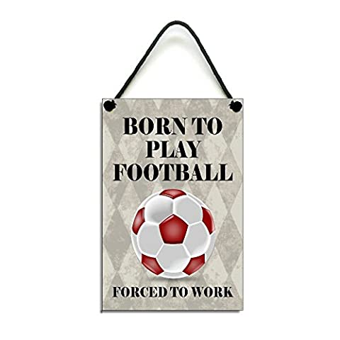 Born To Play Football Forced To Work Football Gift Handmade Wooden Home Sign/Plaque 418