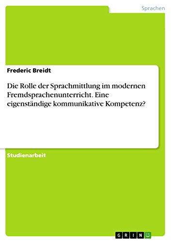 Die Rolle der Sprachmittlung im modernen Fremdsprachenunterricht. Eine eigenständige kommunikative Kompetenz?