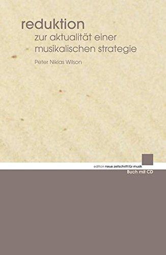 Reduktion: Zur Aktualität einer musikalischen Strategie. Ausgabe mit CD. (edition neue zeitschrift für musik) -
