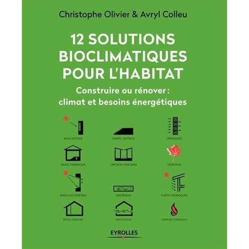 12 solutions bioclimatiques pour l'habitat: Construire ou rénover : climat et besoins énergétiques.