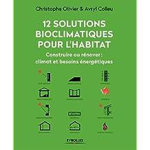 12 solutions bioclimatiques pour l'habitat. Construire ou rénover : climat et besoins énergétiques.