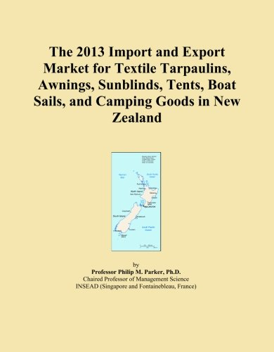 The 2013 Import and Export Market for Textile Tarpaulins, Awnings, Sunblinds, Tents, Boat Sails, and Camping Goods in New Zealand