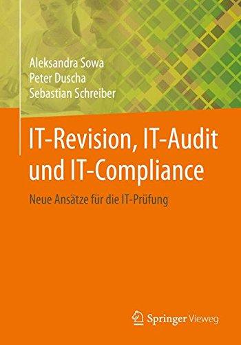 IT-Revision, IT-Audit und IT-Compliance: Neue Ansätze für die IT-Prüfung