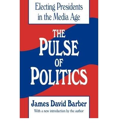 [ THE PULSE OF POLITICS: ELECTING PRESIDENTS IN THE MEDIA AGE ] The Pulse of Politics: Electing Presidents in the Media Age By Barber, James David ( Author ) Jan-1992 [ Paperback ]