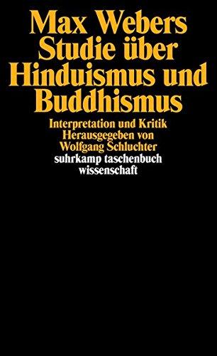 Max Webers Studie über Hinduismus und Buddhismus: Interpretation und Kritik. Herausgegeben von Wolfgang Schluchter (suhrkamp taschenbuch wissenschaft, Band 473)
