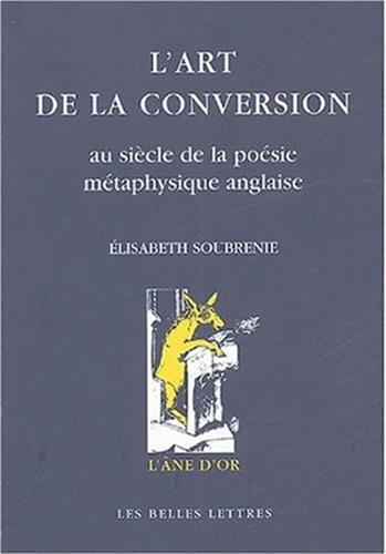 L' Art de la conversion: Au siècle de la poésie métaphysique anglaise