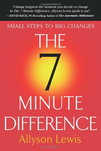 The 7 Minute Difference: Small Steps to Big Changes