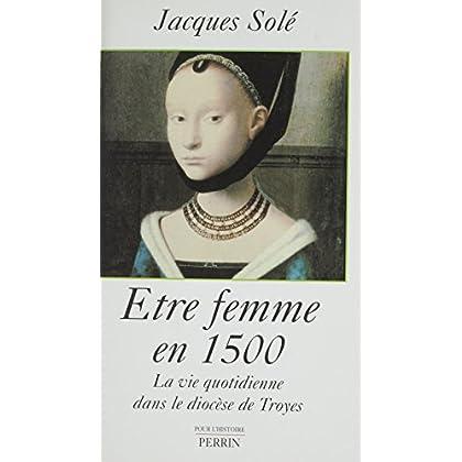 Être femme en 1500: La vie quotidienne dans le diocèse de Troyes (Pour l'histoire)