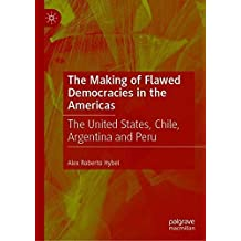 The Making of Flawed Democracies in the Americas: The United States, Chile, Argentina