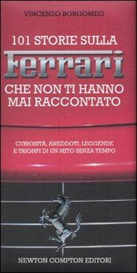 101 storie sulla Ferrari che non ti hanno mai raccontato di Vincenzo Borgomeo