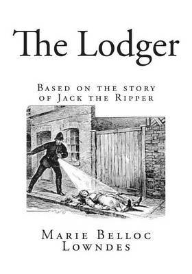 [The Lodger : Based on the Story of Jack the Ripper] (By (author) Marie Belloc Lowndes) [published: January, 2015]