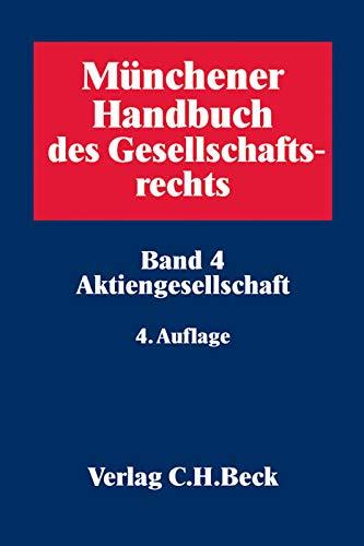 Münchener Handbuch des Gesellschaftsrechts - Gesamtwerk: Münchener Handbuch des Gesellschaftsrechts  Bd 4: Aktiengesellschaft