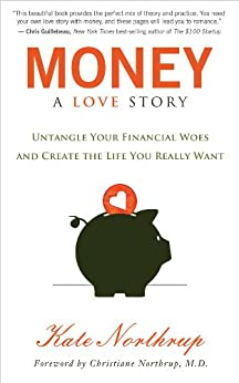 Money: A Love Story: Untangle Your Financial Woes and Create the Life You Really Want von [Northrup, Kate]