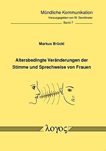 Altersbedingte Veränderungen der Stimme und Sprechweise von Frauen (Mündliche Kommunikation, Band 7)