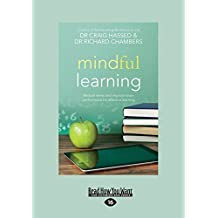 Mindful Learning: Reduce Stress and Improve Brain Performance for Effective Learning by Craig Hassed and Dr Richard Chambers (2014-05-20)