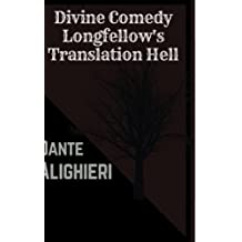 Divine Comedy Longfellow's Translation Hell by Dante Alighieri: Divine Comedy Longfellow's Translation Hell by Dante Alighieri
