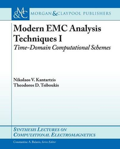 Modern EMC Analysis Techniques I: Time-Domain Computational Scemes: Time-domain Computational Schemes (Synthesis Lectures on Computational Electromagnetics, Band 21)
