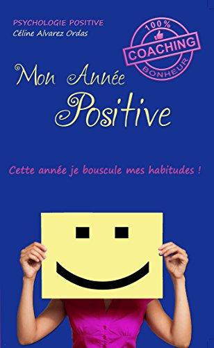 Mon Anne Positive: Ton journal de bord, ton coach perso pendant un an !