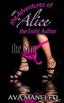 The non adventures of Alice the erotic author: The Gym by [Manello, Ava]