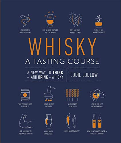 Whisky A Tasting Course: A New Way to Think - and Drink - Whisky