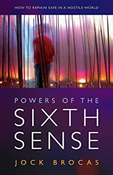 Powers of the Sixth Sense: How to Keep Safe in a Hostile World by [Brocas, Jock]
