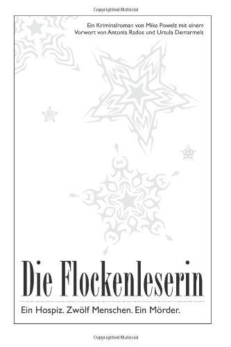 Buchseite und Rezensionen zu 'Die Flockenleserin: Ein Hospiz, 12 Menschen, ein Mörder' von Mike Powelz