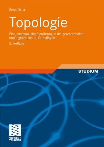 Topologie: Eine anschauliche Einführung in die geometrischen und algebraischen Grundlagen (Aufbaukurs Mathematik)