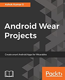 Android Wear Projects: Create smart Android Apps for Wearables ...