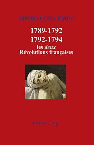1789-1792/1792-1794 : Les deux Révolutions françaises: Histoire de France (HG) par Henri Guillemin