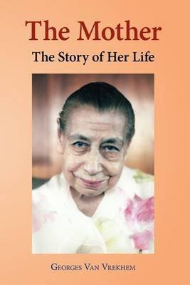 [(The Mother: The Story of Her Life )] [Author: Georges Van Vrekhem] [Jul-2012]