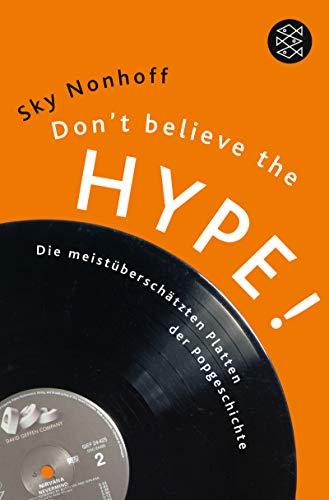 Don't Believe the Hype!: Die meistüberschätzten Platten der Popgeschichte (Fischer Ratgeber)