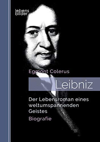 Leibniz: Der Lebensroman eines weltumspannenden Geistes. Biografie: Der Lebensroman eines weltumspannenden Geistes. Biografie