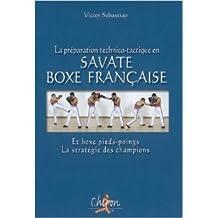 La préparation technico-tactique en savate boxe française et boxe pieds-poings : La stratégie des champions de Victor Sebastiao,David Seceille (Photographies) ( 25 septembre 2007 )