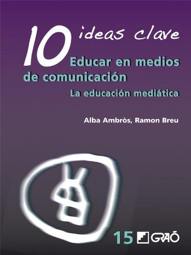 10 Ideas Clave. Educar en medios de comunicación: 015 (Ideas Claves)