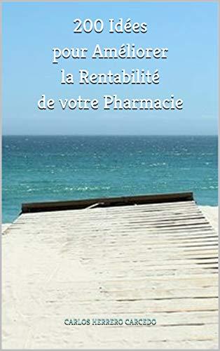 Couverture du livre 200 Idées pour Améliorer la Rentabilité de votre Pharmacie