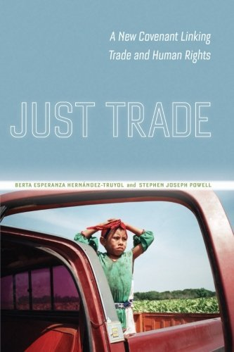 Just Trade: A New Covenant Linking Trade and Human Rights by Berta Esperanza Hern??ndez-Truyol (2012-09-17)