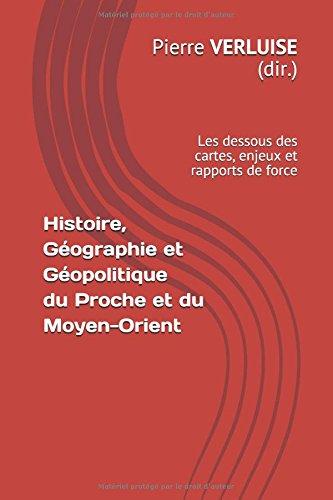 Histoire, Géographie et Géopolitique du Proche et du Moyen-Orient: les dessous des cartes, enjeux et rapports de force (Préparation aux concours)