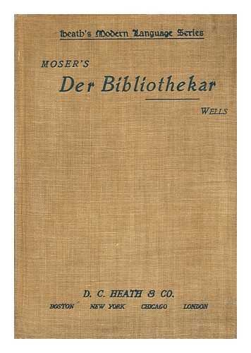 Der Bibliothekar / by Gustav Von Moser. Edited with an Introduction and Notes by Benjamin W. Wells