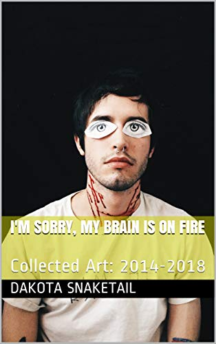 I'm Sorry, My Brain Is On Fire: Collected Art: 2014-2018 (English Edition)