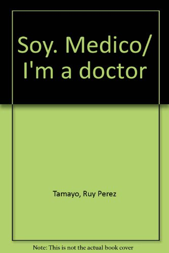 Soy… Medico/I'm a doctor por Ruy Perez Tamayo