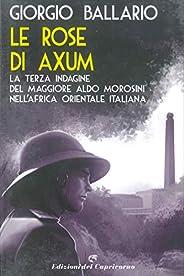 Le rose di Axum: La terza indagine del maggiore Aldo Morosini nell'Africa orientale italiana (Le indagini