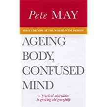 Ageing Body, Confused Mind by Pete May (2005-09-01)