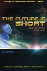 The Future is Short - Volume 2: Science Fiction in a Flash Paperback