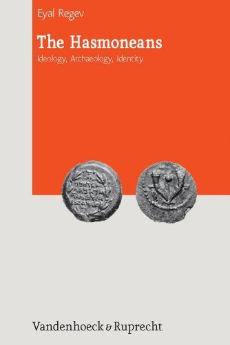 The Hasmoneans: Ideology, Archaeology, Identity (Journal of Ancient Judaism. Supplements) by Regev Eyal (2013) Hardcover