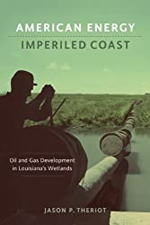 American Energy, Imperiled Coast: Oil and Gas Development in Louisiana's Wetlands (Natural World of the Gulf South)