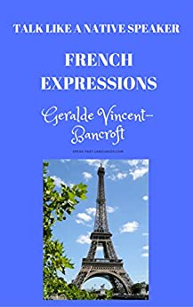 French Expressions: Talk like a native speaker by [Vincent-Bancroft, geralde]