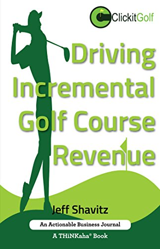 Driving Incremental Golf Course Revenue: Tee up your winning business strategy for generating incremental revenue for your golf course. (English Edition)