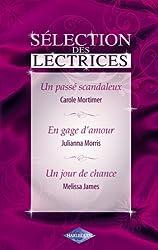 Un passé scandaleux - En gage d'amour - Un jour de chance (Harlequin) (Sélection des lectrices)